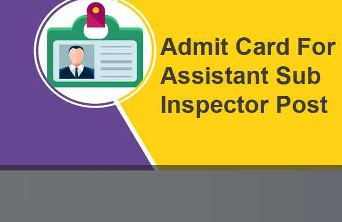 Download Now Admit Card For Assistant Sub Inspector Post